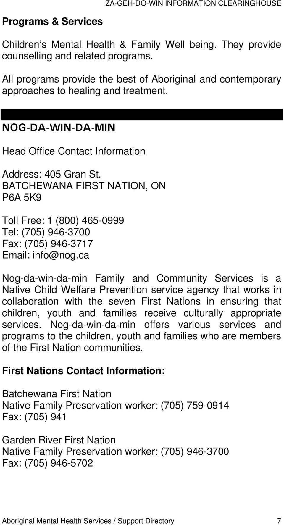BATCHEWANA FIRST NATION, ON P6A 5K9 Toll Free: 1 (800) 465-0999 Tel: (705) 946-3700 Fax: (705) 946-3717 Email: info@nog.