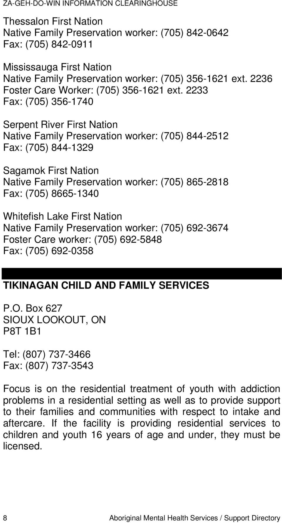 2233 Fax: (705) 356-1740 Serpent River First Nation Native Family Preservation worker: (705) 844-2512 Fax: (705) 844-1329 Sagamok First Nation Native Family Preservation worker: (705) 865-2818 Fax: