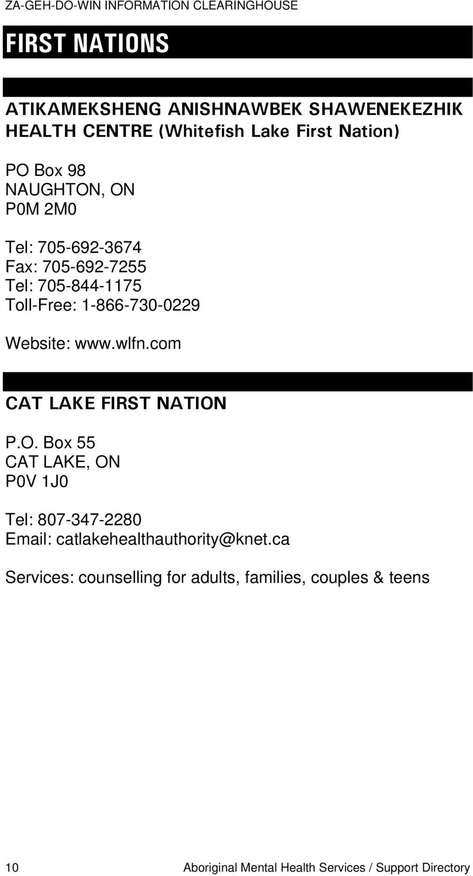 wlfn.com CAT LAKE FIRST NATION P.O. Box 55 CAT LAKE, ON P0V 1J0 Tel: 807-347-2280 Email: catlakehealthauthority@knet.