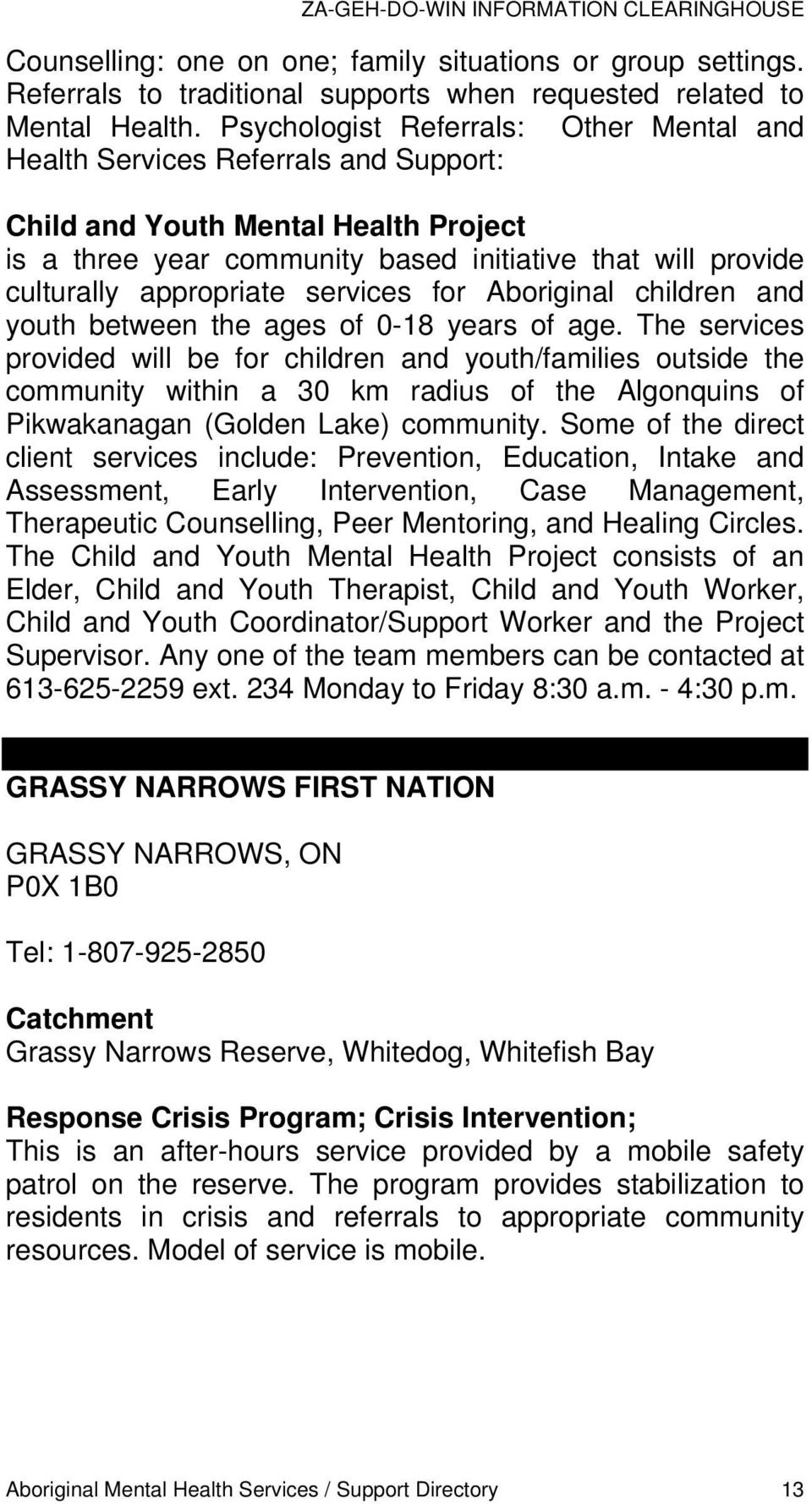appropriate services for Aboriginal children and youth between the ages of 0-18 years of age.