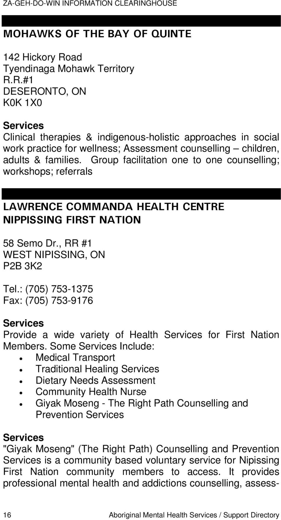 R.#1 DESERONTO, ON K0K 1X0 Services Clinical therapies & indigenous-holistic approaches in social work practice for wellness; Assessment counselling children, adults & families.
