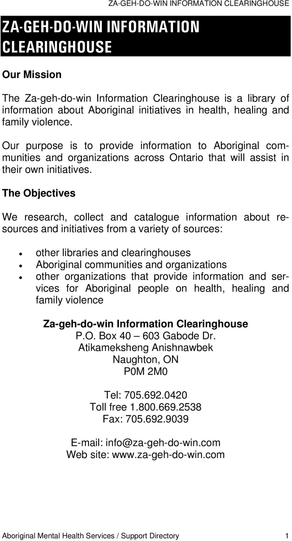 The Objectives We research, collect and catalogue information about resources and initiatives from a variety of sources: other libraries and clearinghouses Aboriginal communities and organizations