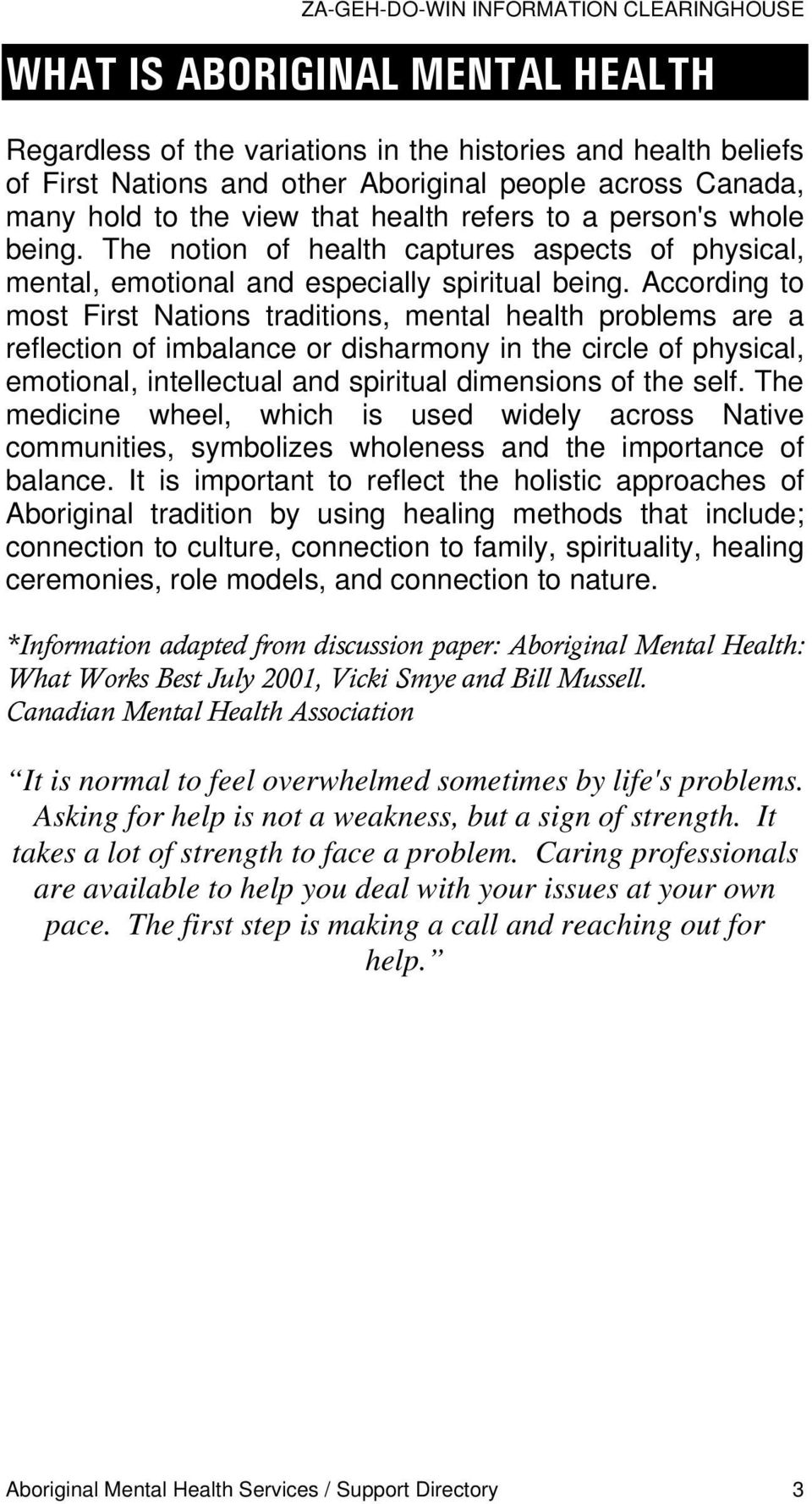 According to most First Nations traditions, mental health problems are a reflection of imbalance or disharmony in the circle of physical, emotional, intellectual and spiritual dimensions of the self.