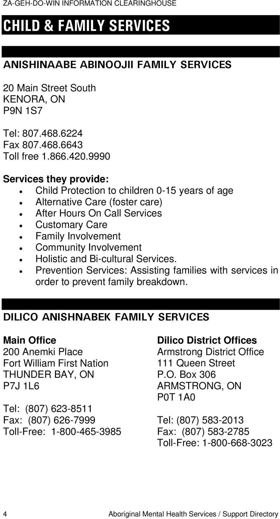 and Bi-cultural Services. Prevention Services: Assisting families with services in order to prevent family breakdown.