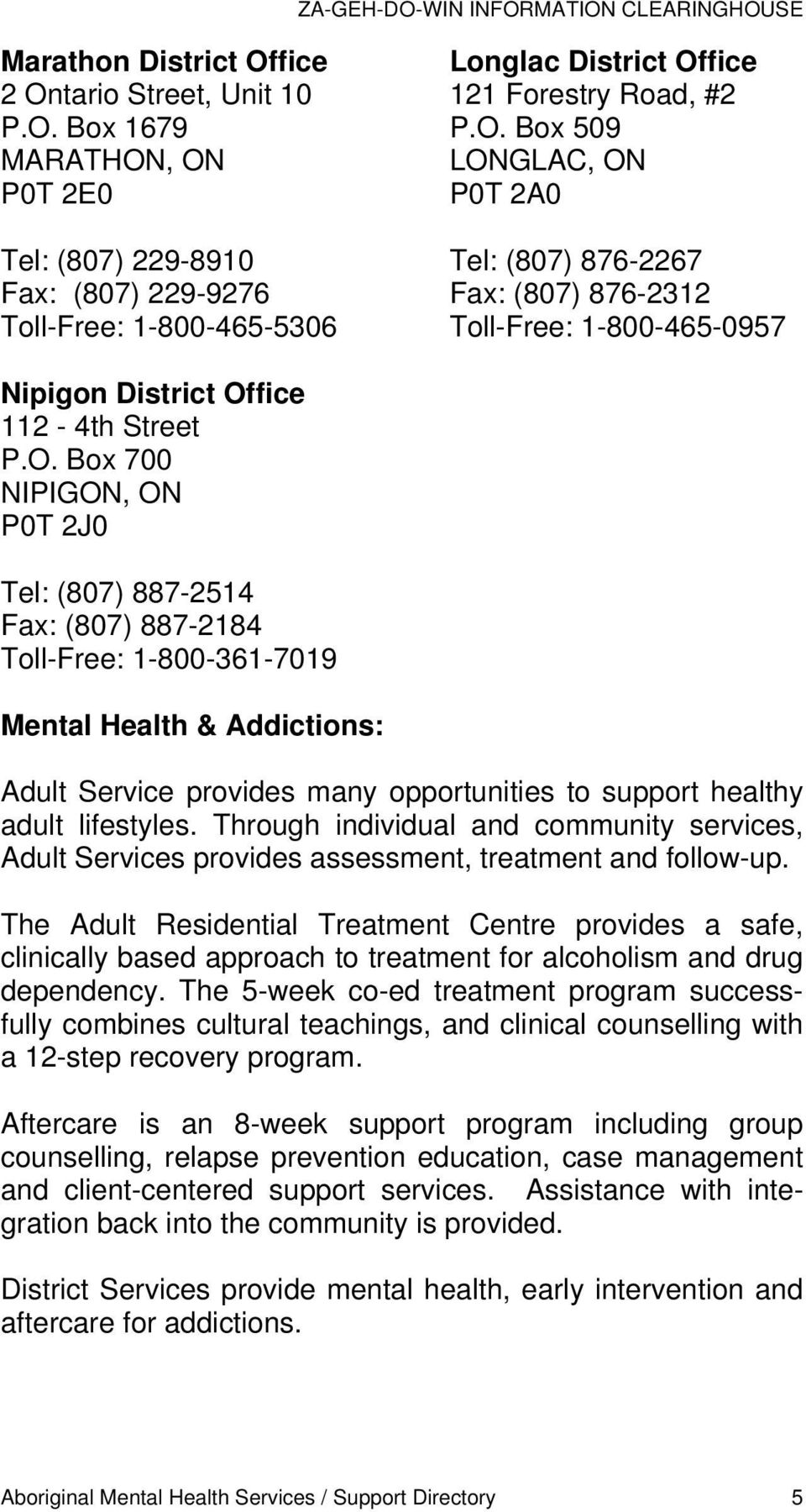 887-2184 Toll-Free: 1-800-361-7019 Mental Health & Addictions: Adult Service provides many opportunities to support healthy adult lifestyles.