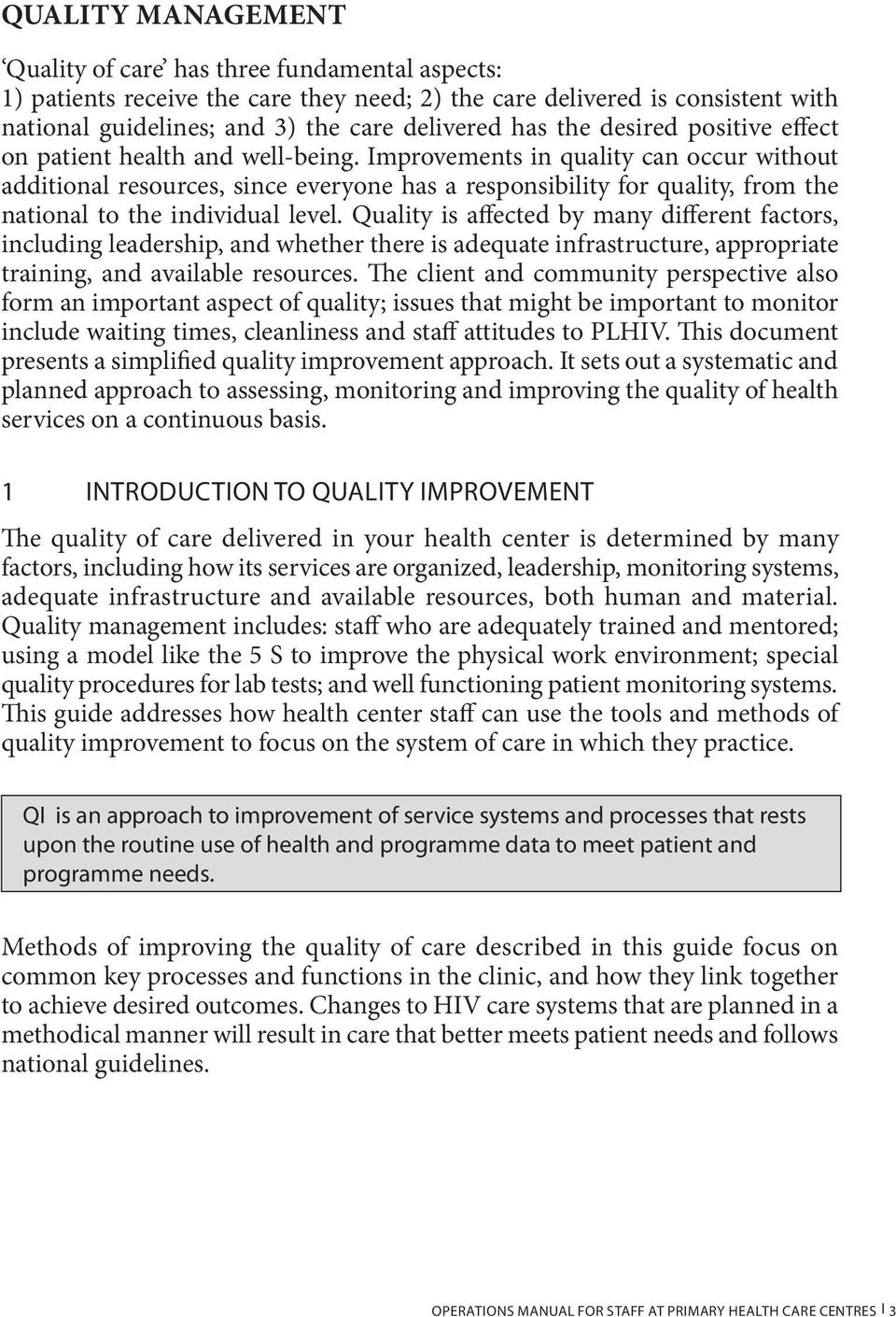 Improvements in quality can occur without additional resources, since everyone has a responsibility for quality, from the national to the individual level.