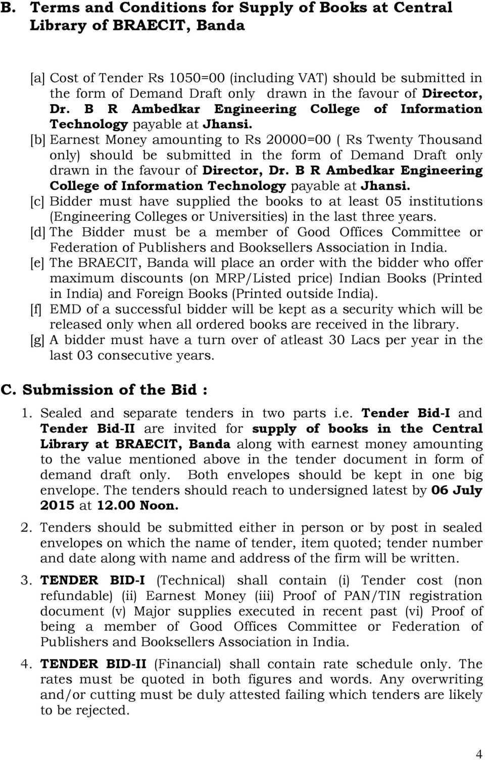 [b] Earnest Money amounting to Rs 20000=00 ( Rs Twenty Thousand only) should be submitted in the form of Demand Draft only drawn in the favour  [c] Bidder must have supplied the books to at least 05