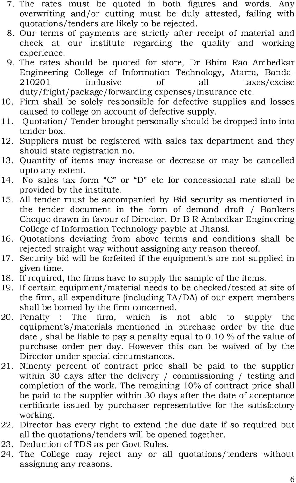 The rates should be quoted for store, Dr Bhim Rao Ambedkar Engineering College of Information Technology, Atarra, Banda- 210201 inclusive of all taxes/excise duty/fright/package/forwarding