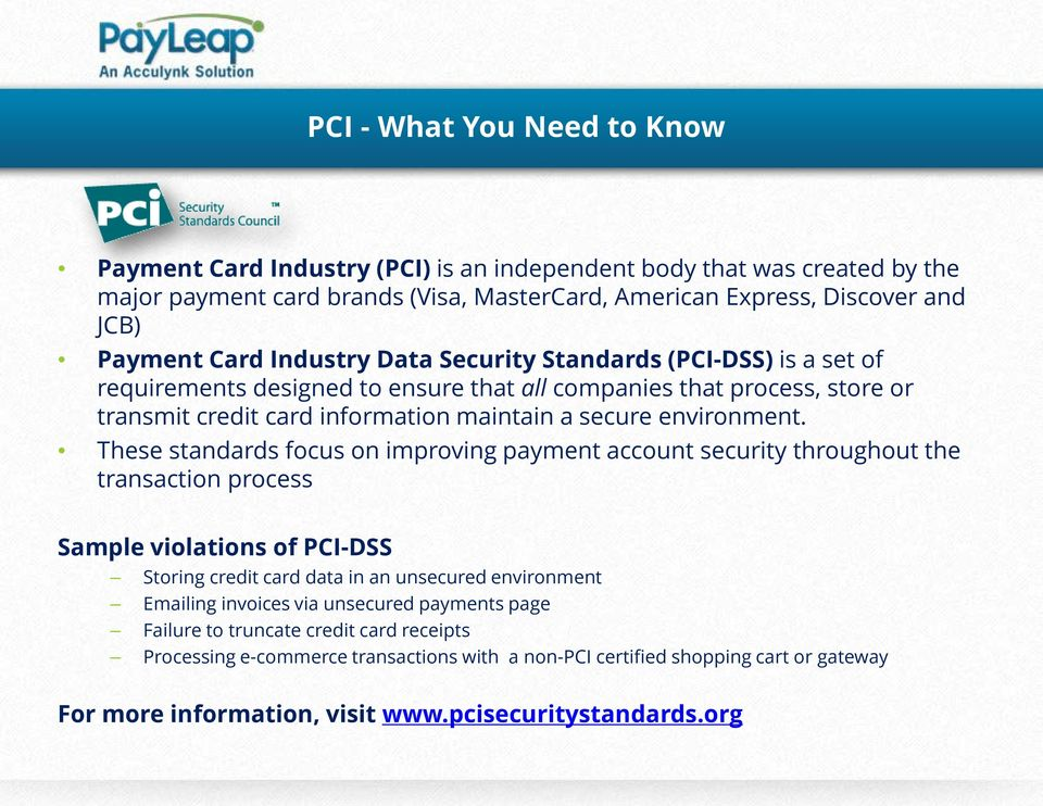 These standards focus on improving payment account security throughout the transaction process Sample violations of PCI-DSS Storing credit card data in an unsecured environment Emailing invoices via