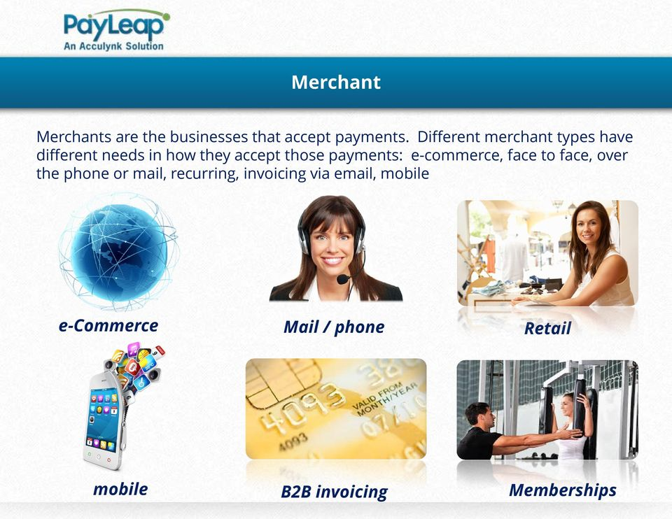 payments: e-commerce, face to face, over the phone or mail, recurring,