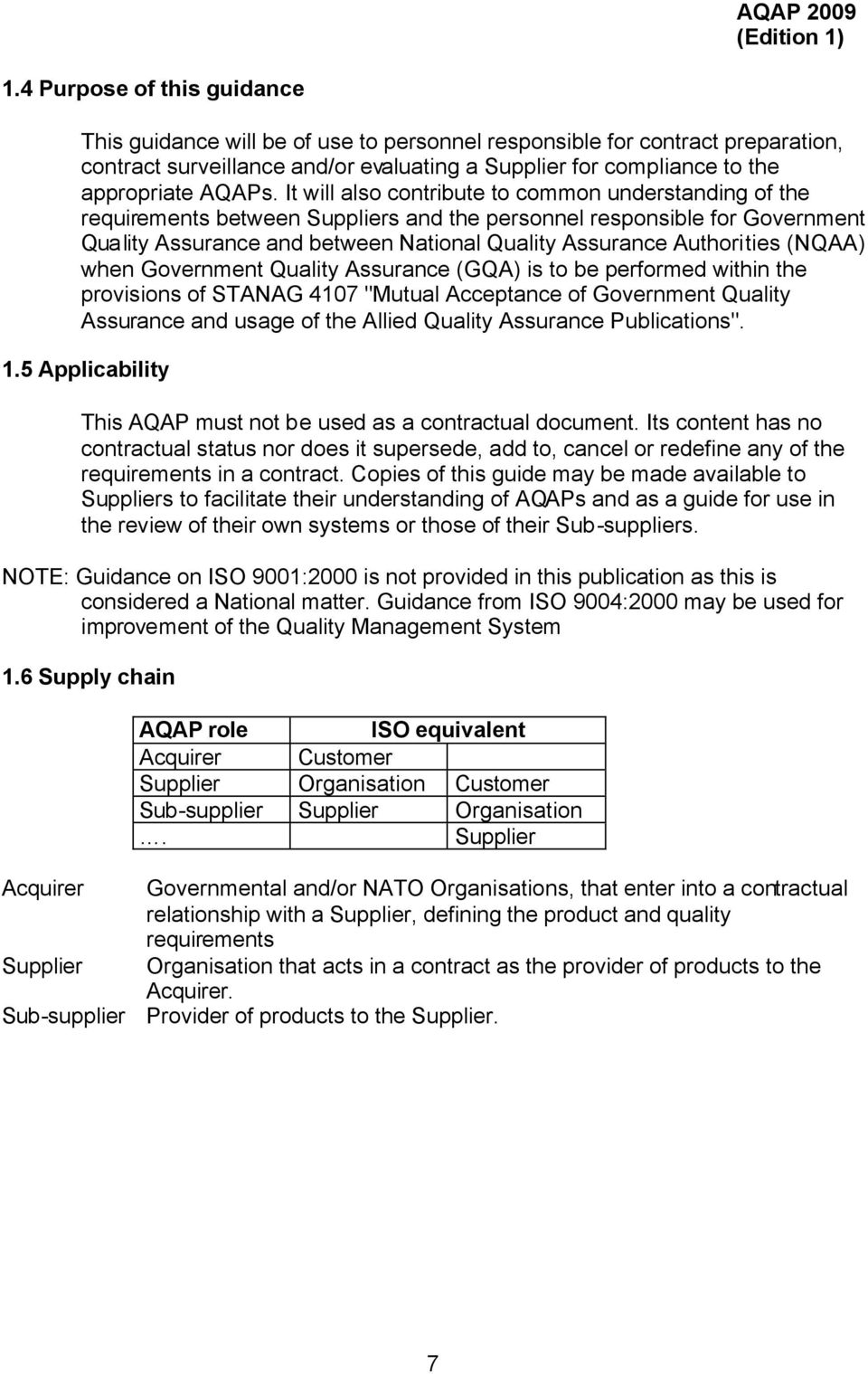 "(NQAA) when Government Quality Assurance (GQA) is to be performed within the provisions of STANAG 4107 ""Mutual Acceptance of Government Quality Assurance and usage of the Allied Quality Assurance"
