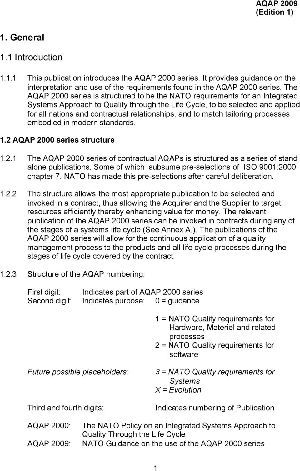 relationships, and to match tailoring processes embodied in modern standards. 1.2 AQAP 2000 series structure 1.2.1 The AQAP 2000 series of contractual AQAPs is structured as a series of stand alone publications.