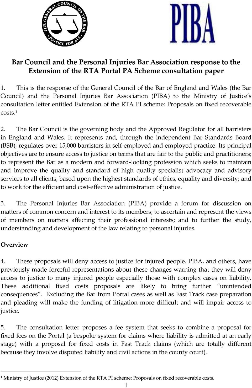entitled Extension of the RTA PI scheme: Proposals on fixed recoverable costs. 1 2. The Bar Council is the governing body and the Approved Regulator for all barristers in England and Wales.
