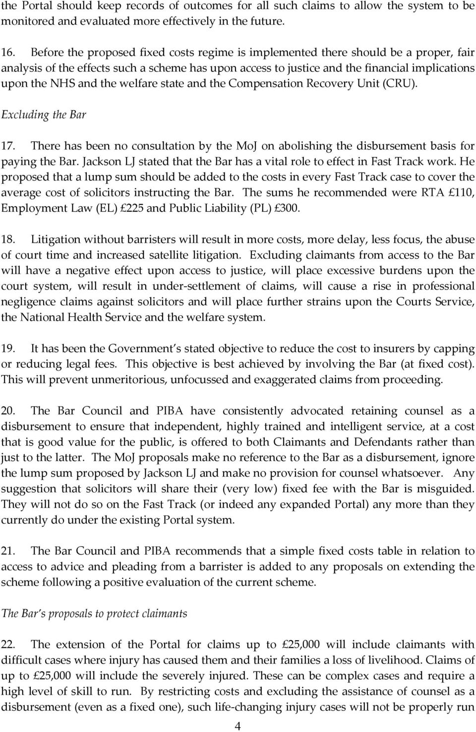 the welfare state and the Compensation Recovery Unit (CRU). Excluding the Bar 17. There has been no consultation by the MoJ on abolishing the disbursement basis for paying the Bar.