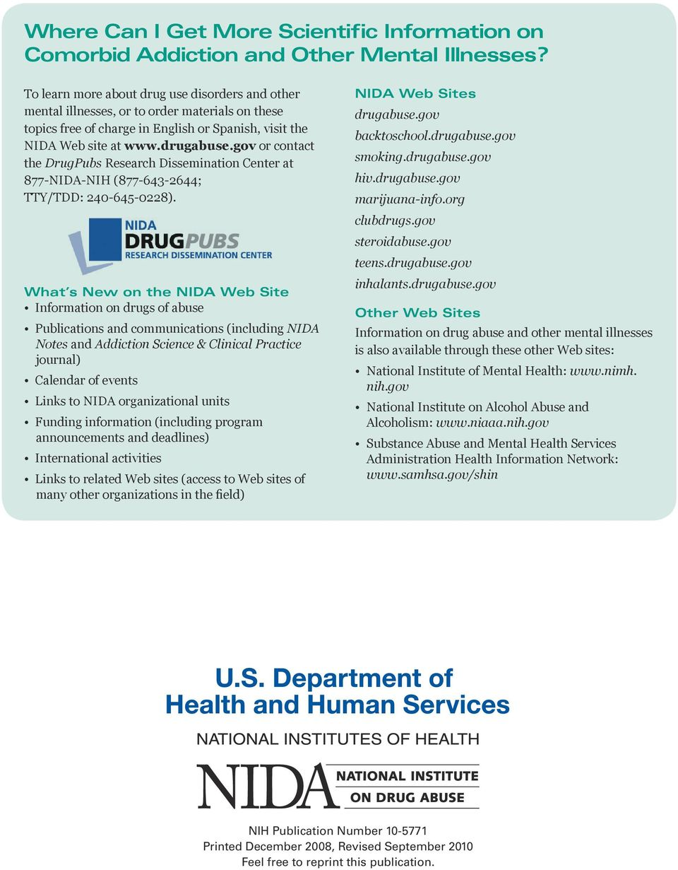 or Spanish, visit the NIDA Web site at www.drugabuse.gov or contact the DrugPubs Research Dissemination Center at 877-NIDA-NIH (877-643-2644; TTY/TDD: 240-645-0228).