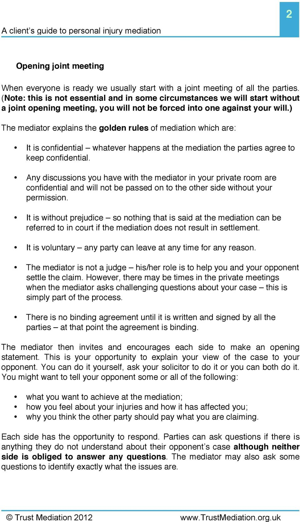 ) The mediator explains the golden rules of mediation which are: It is confidential whatever happens at the mediation the parties agree to keep confidential.