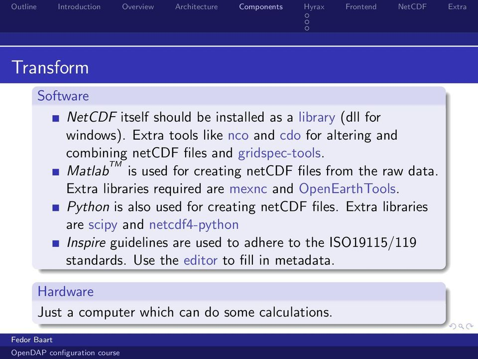 Matlab TM is used for creating netcdf files from the raw data. Extra libraries required are mexnc and OpenEarthTools.
