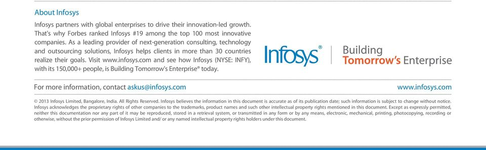 com and see how Infosys (NYSE: INFY), with its 150,000+ people, is Building Tomorrow's Enterprise today. For more information, contact askus@infosys.com www.infosys.com 2013 Infosys Limited, Bangalore, India.