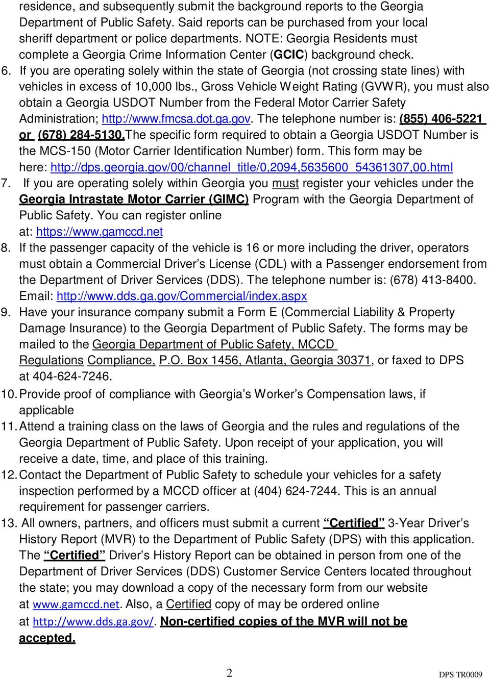 If you are operating solely within the state of Georgia (not crossing state lines) with vehicles in excess of 10,000 lbs.