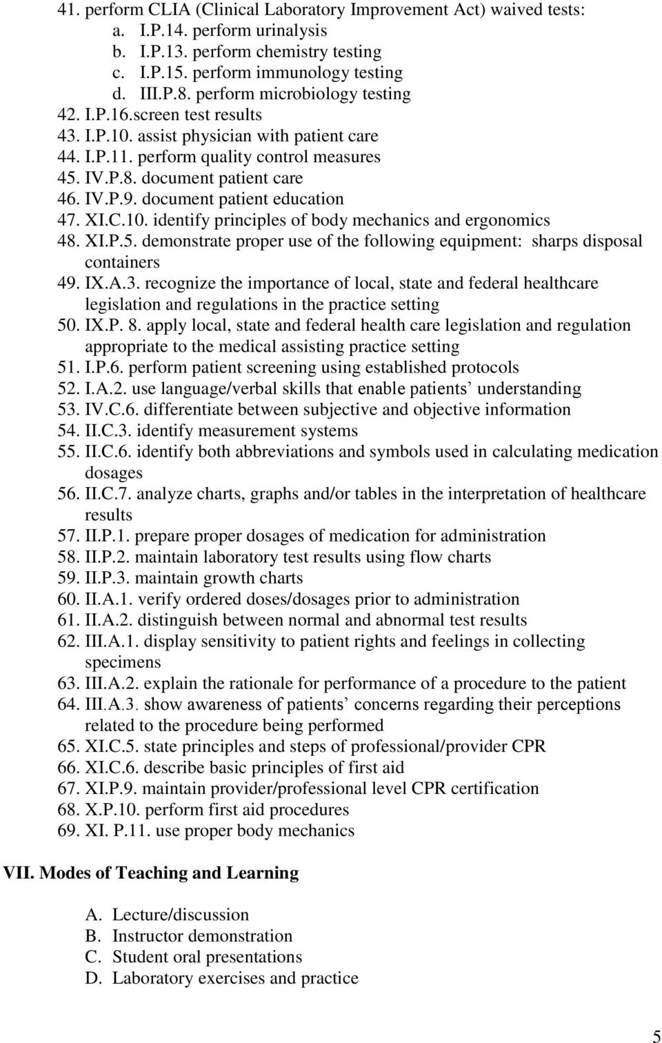 document patient education 47. XI.C.10. identify principles of body mechanics and ergonomics 48. XI.P.5. demonstrate proper use of the following equipment: sharps disposal containers 49. IX.A.3.