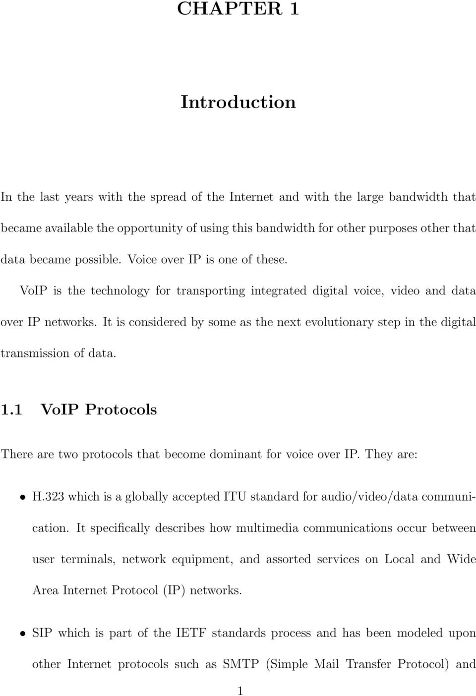 It is considered by some as the next evolutionary step in the digital transmission of data. 1.1 VoIP Protocols There are two protocols that become dominant for voice over IP. They are: H.