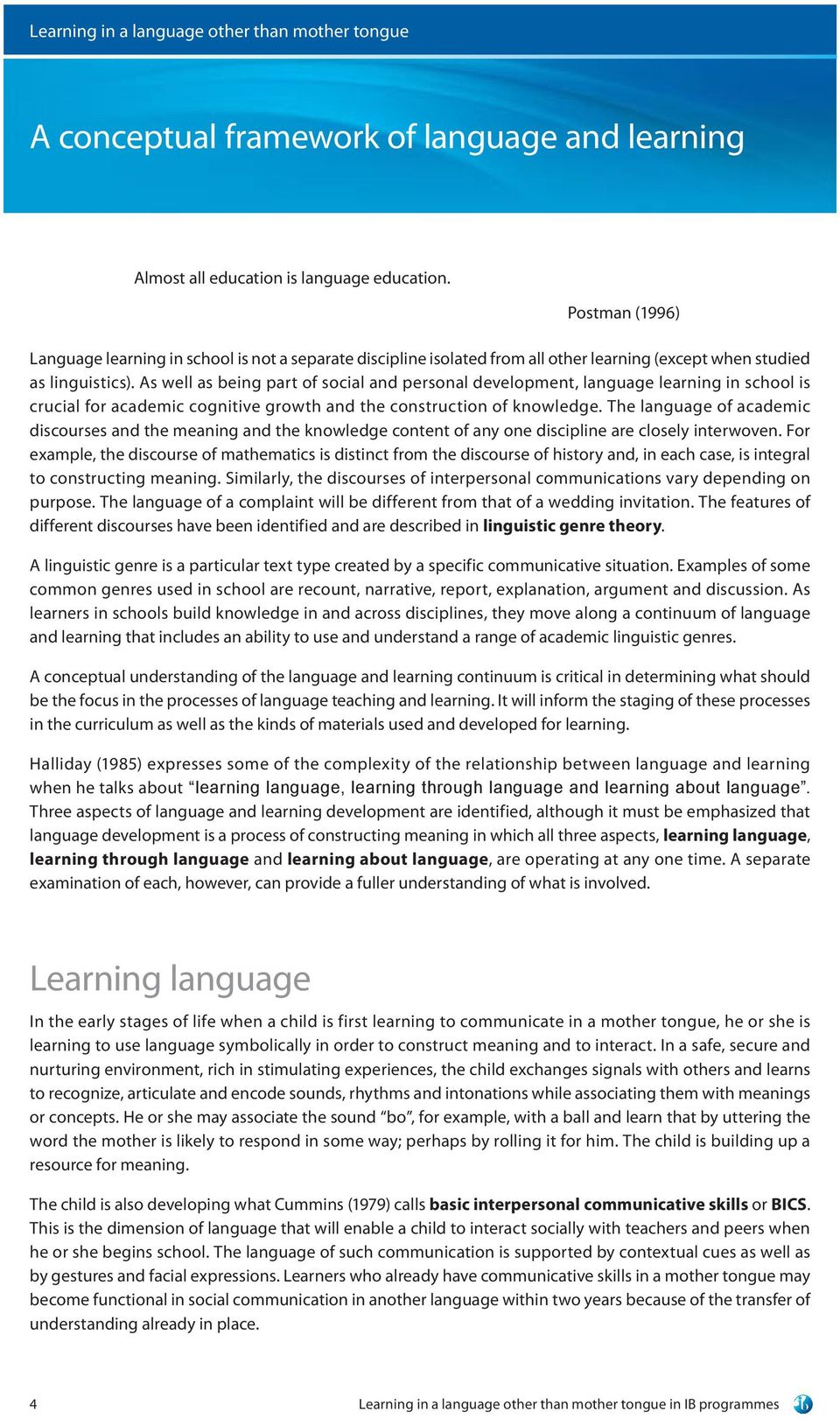 As well as being part of social and personal development, language learning in school is crucial for academic cognitive growth and the construction of knowledge.