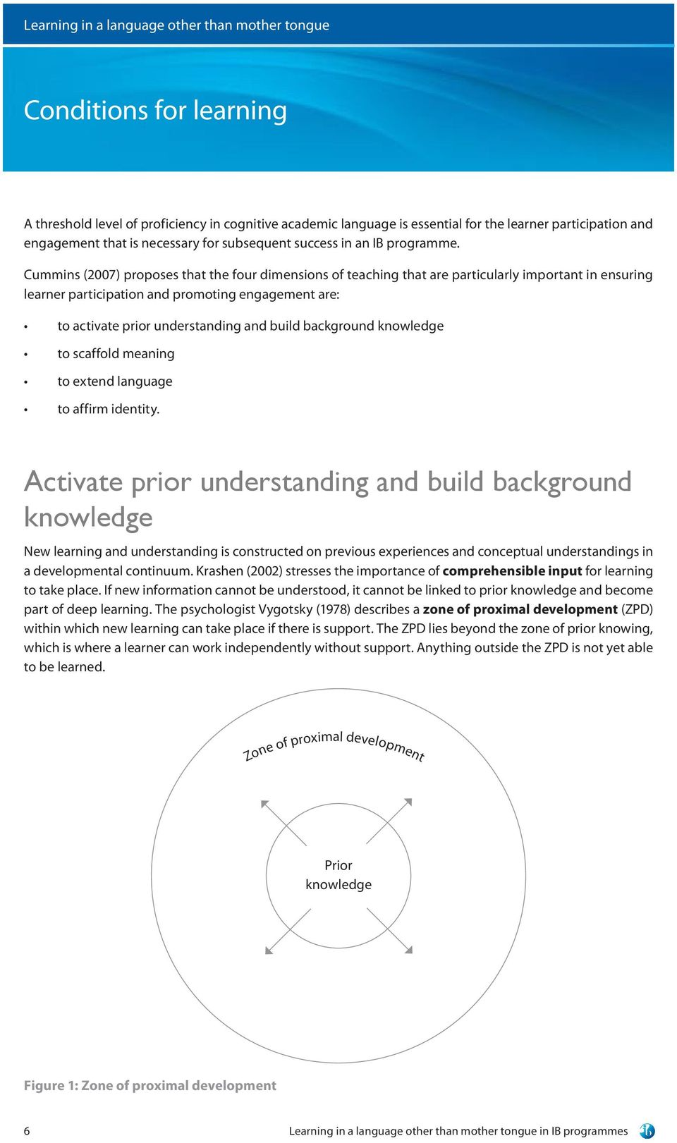 Cummins (2007) proposes that the four dimensions of teaching that are particularly important in ensuring learner participation and promoting engagement are: to activate prior understanding and build