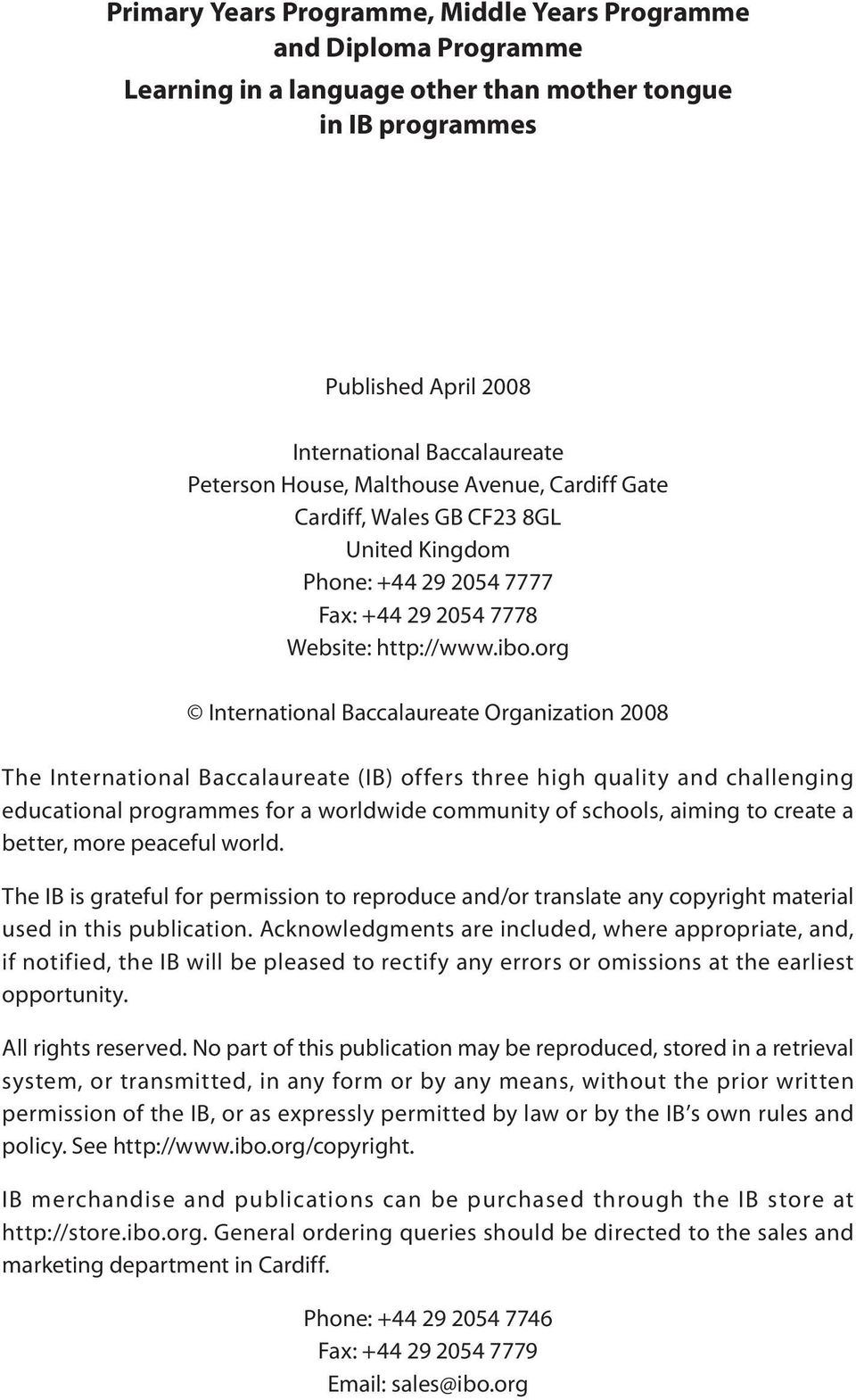 org International Baccalaureate Organization 2008 The International Baccalaureate (IB) offers three high quality and challenging educational programmes for a worldwide community of schools, aiming to