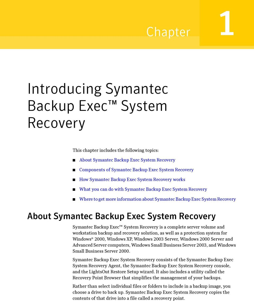 Exec System Recovery Symantec Backup Exec System Recovery is a complete server volume and workstation backup and recovery solution, as well as a protection system for Windows 2000, Windows XP,