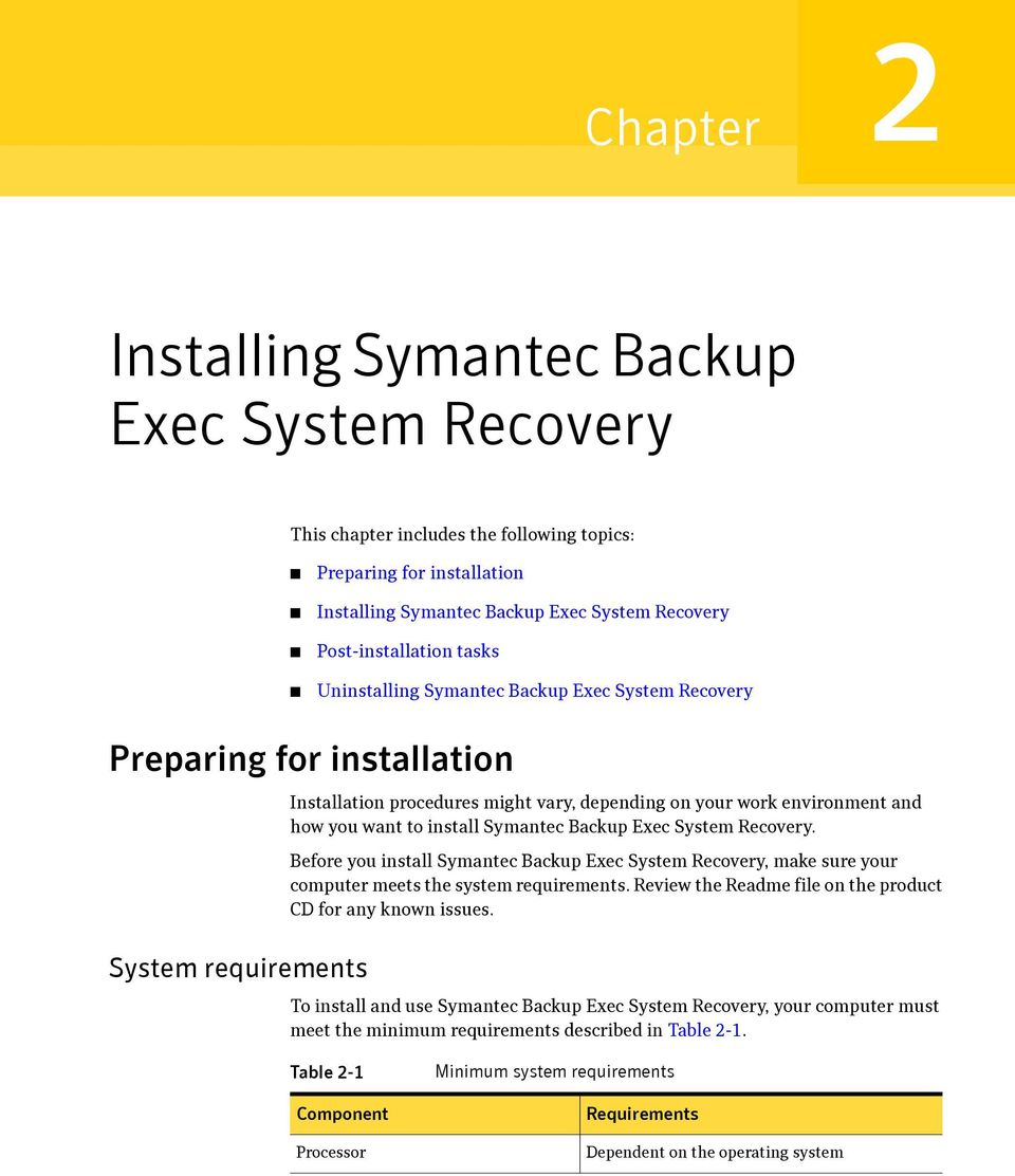 install Symantec Backup Exec System Recovery. Before you install Symantec Backup Exec System Recovery, make sure your computer meets the system requirements.