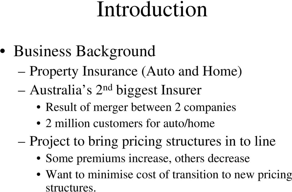 for auto/home Project to bring pricing structures in to line Some premiums