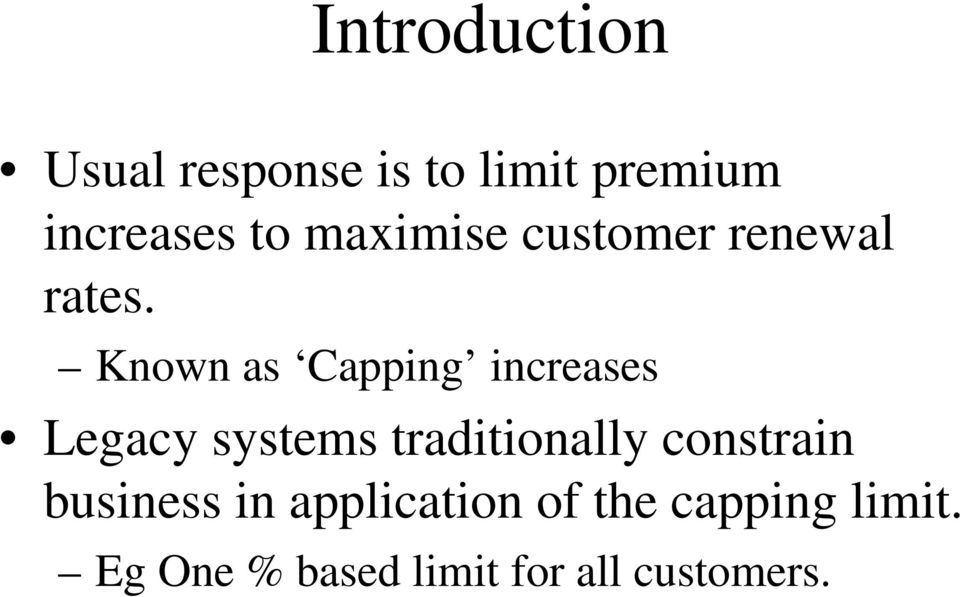Known as Capping increases Legacy systems traditionally