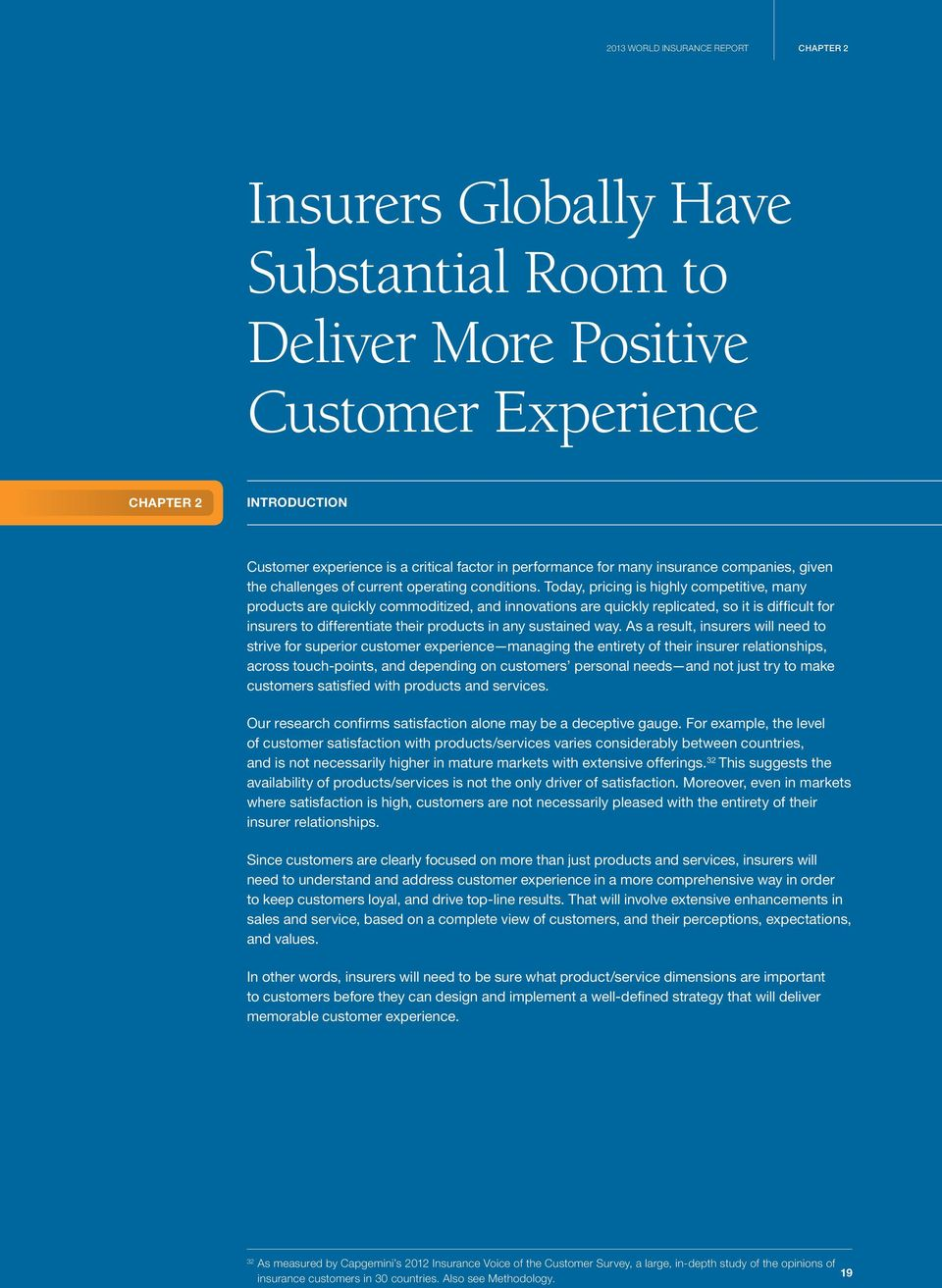 Today, pricing is highly competitive, many products are quickly commoditized, and innovations are quickly replicated, so it is difficult for insurers to differentiate their products in any sustained