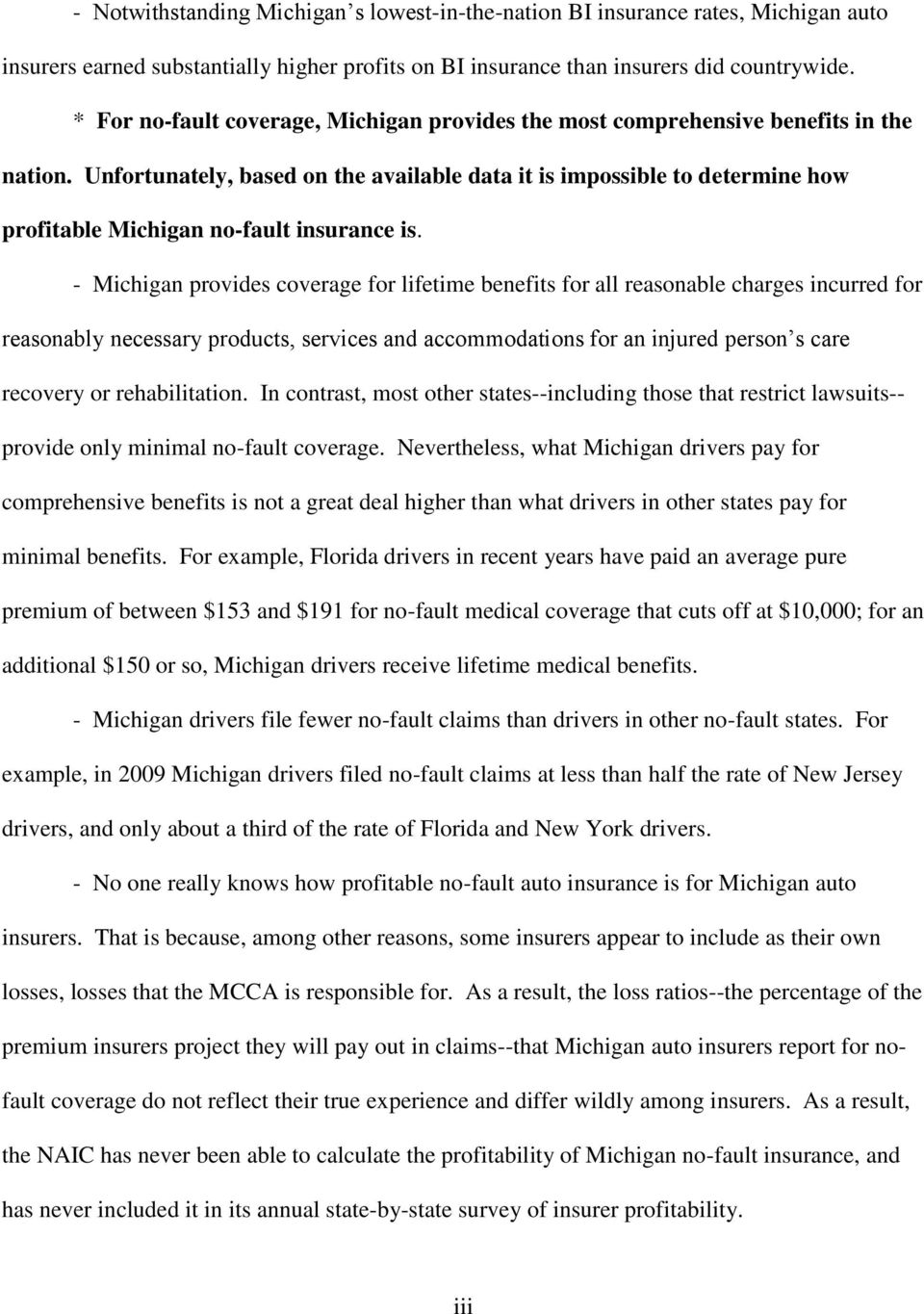 Unfortunately, based on the available data it is impossible to determine how profitable Michigan no-fault insurance is.