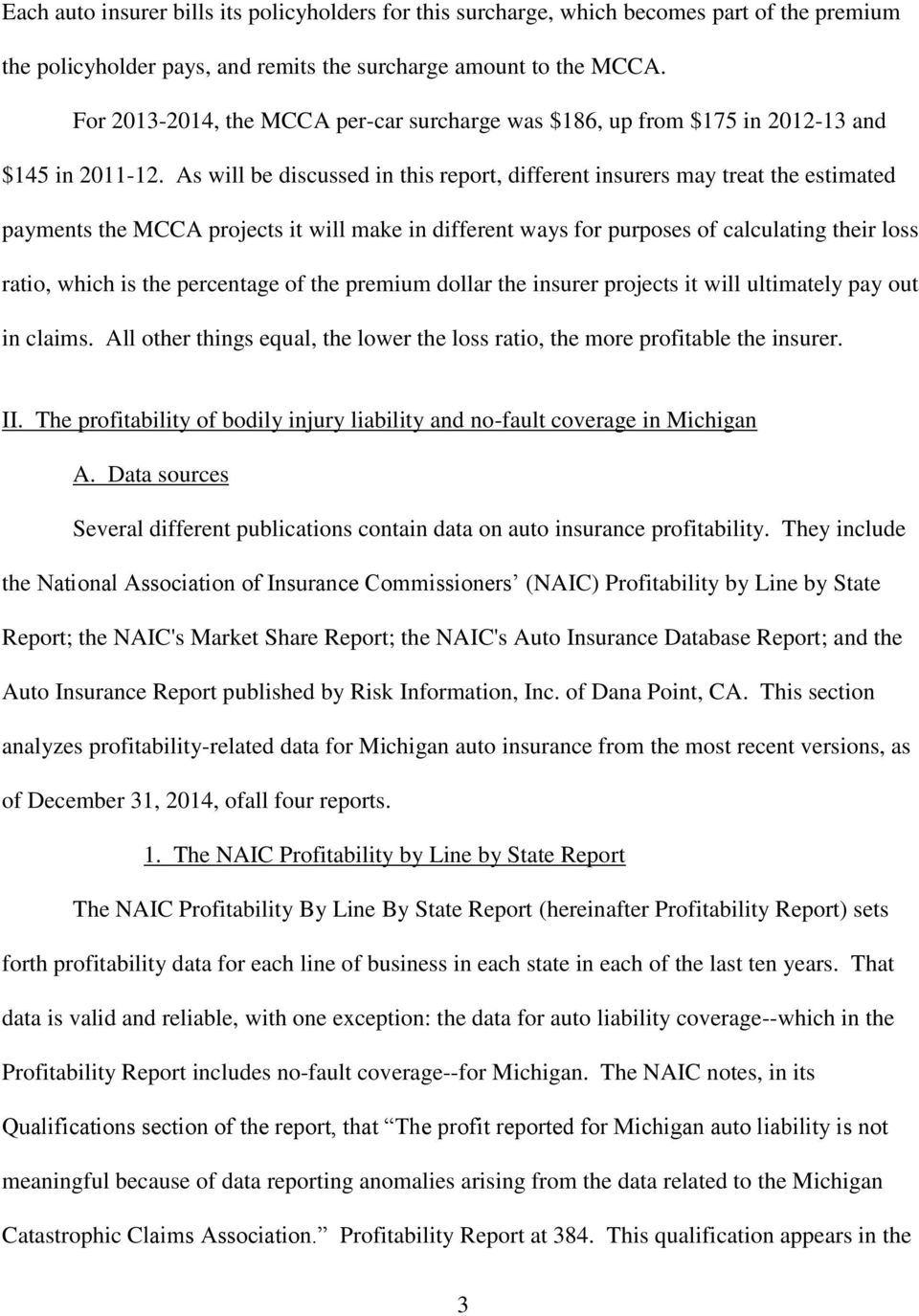 As will be discussed in this report, different insurers may treat the estimated payments the MCCA projects it will make in different ways for purposes of calculating their loss ratio, which is the