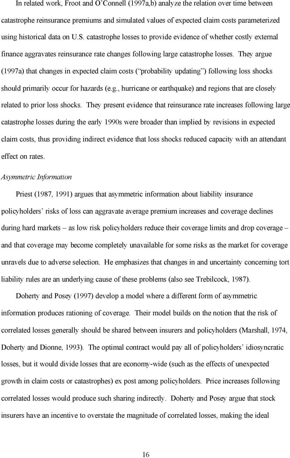They argue (1997a) that changes in expected claim costs ( probability updating ) following loss shocks should primarily occur for hazards (e.g., hurricane or earthquake) and regions that are closely related to prior loss shocks.