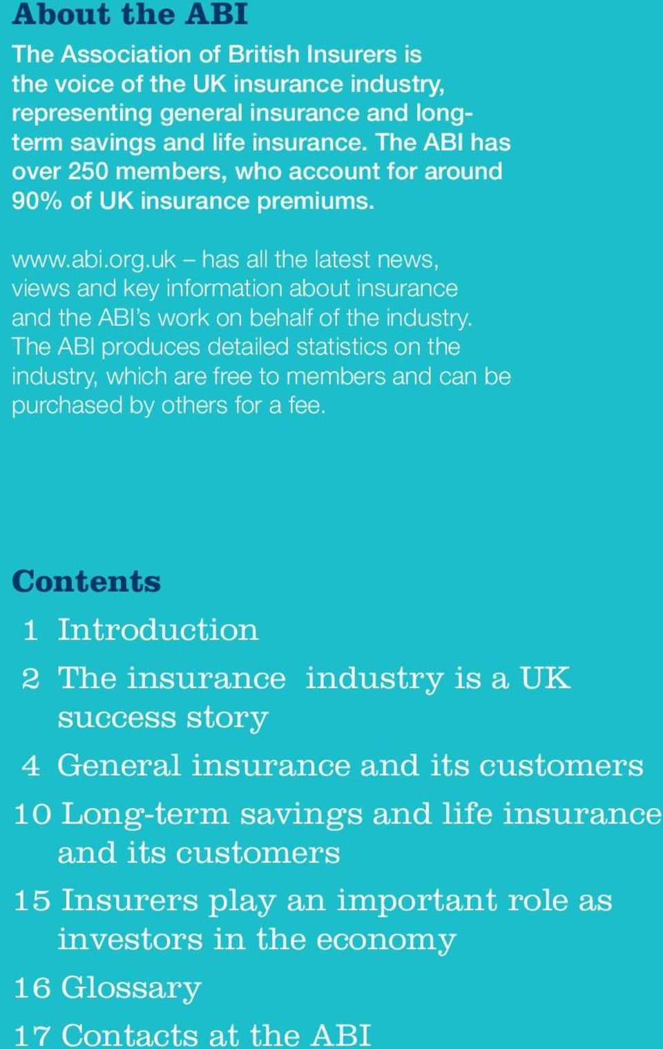 has all the latest news, views and key information about insurance and the ABI s work on behalf of the industry.