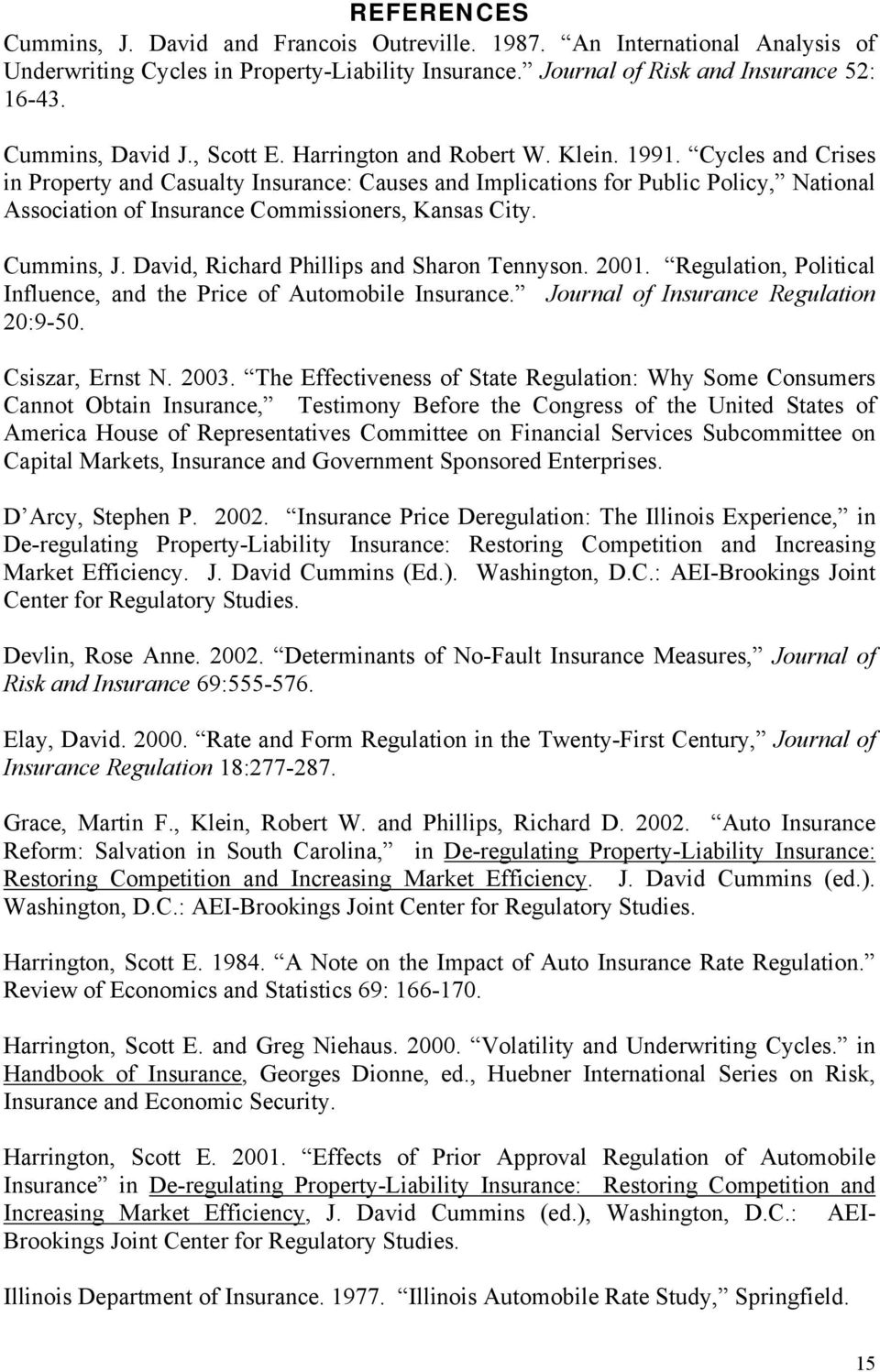 Cycles and Crises in Property and Casualty Insurance: Causes and Implications for Public Policy, National Association of Insurance Commissioners, Kansas City. Cummins, J.