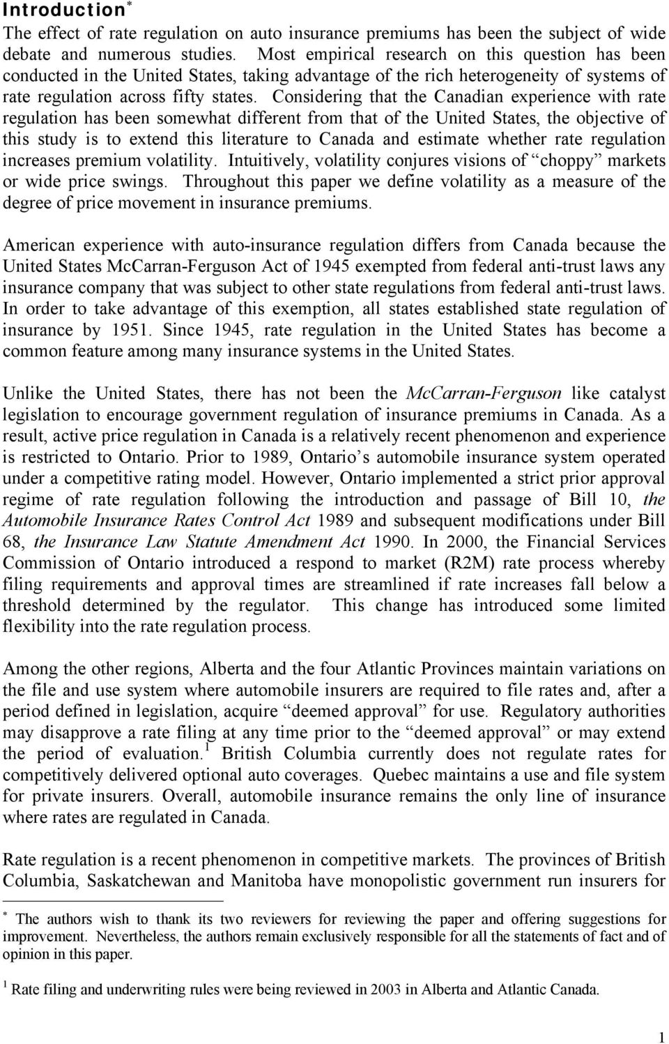 Considering that the Canadian experience with rate regulation has been somewhat different from that of the United States, the objective of this study is to extend this literature to Canada and