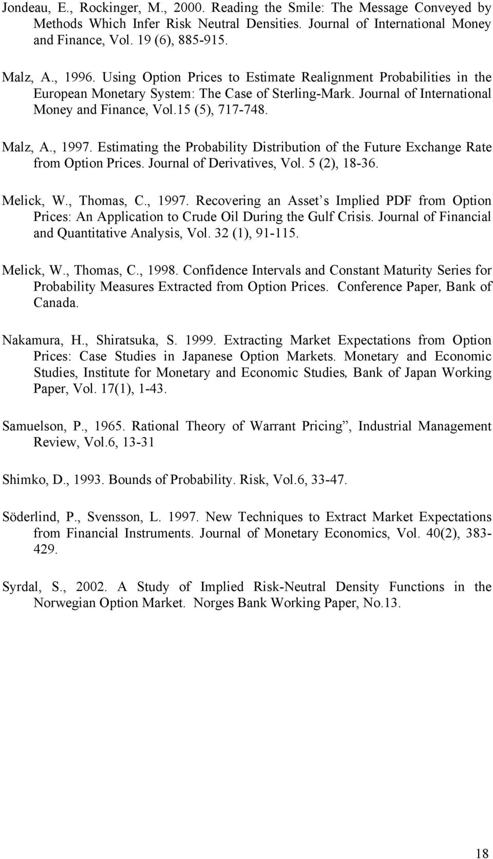Estimating the Pobability Distibution of the Futue Exchange Rate fom Option Pices. Jounal of Deivatives Vol. 5 (2) 18-36. Melick W. Thomas C. 1997.