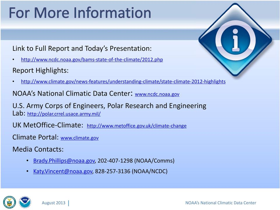 Army Corps of Engineers, Polar Research and Engineering Lab: http://polar.crrel.usace.army.mil/ UK MetOffice Climate: http://www.metoffice.