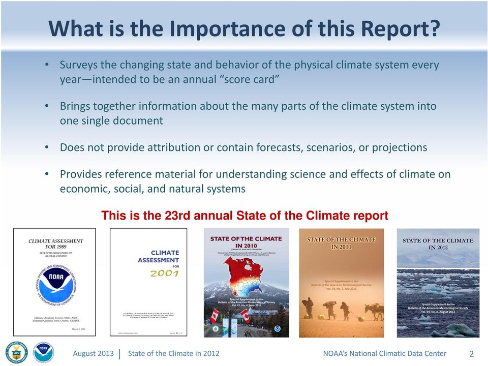 information about the many parts of the climate system into one single document Does not provide attribution or contain forecasts,