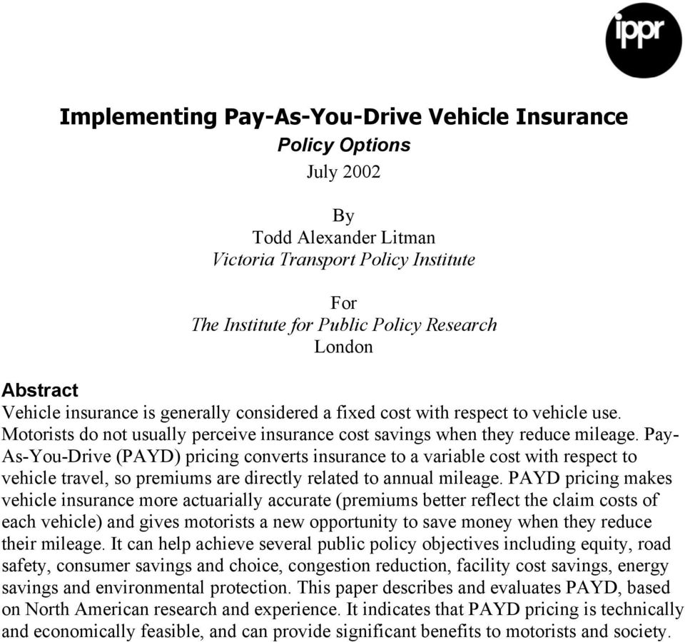Pay- As-You-Drive (PAYD) pricing converts insurance to a variable cost with respect to vehicle travel, so premiums are directly related to annual mileage.