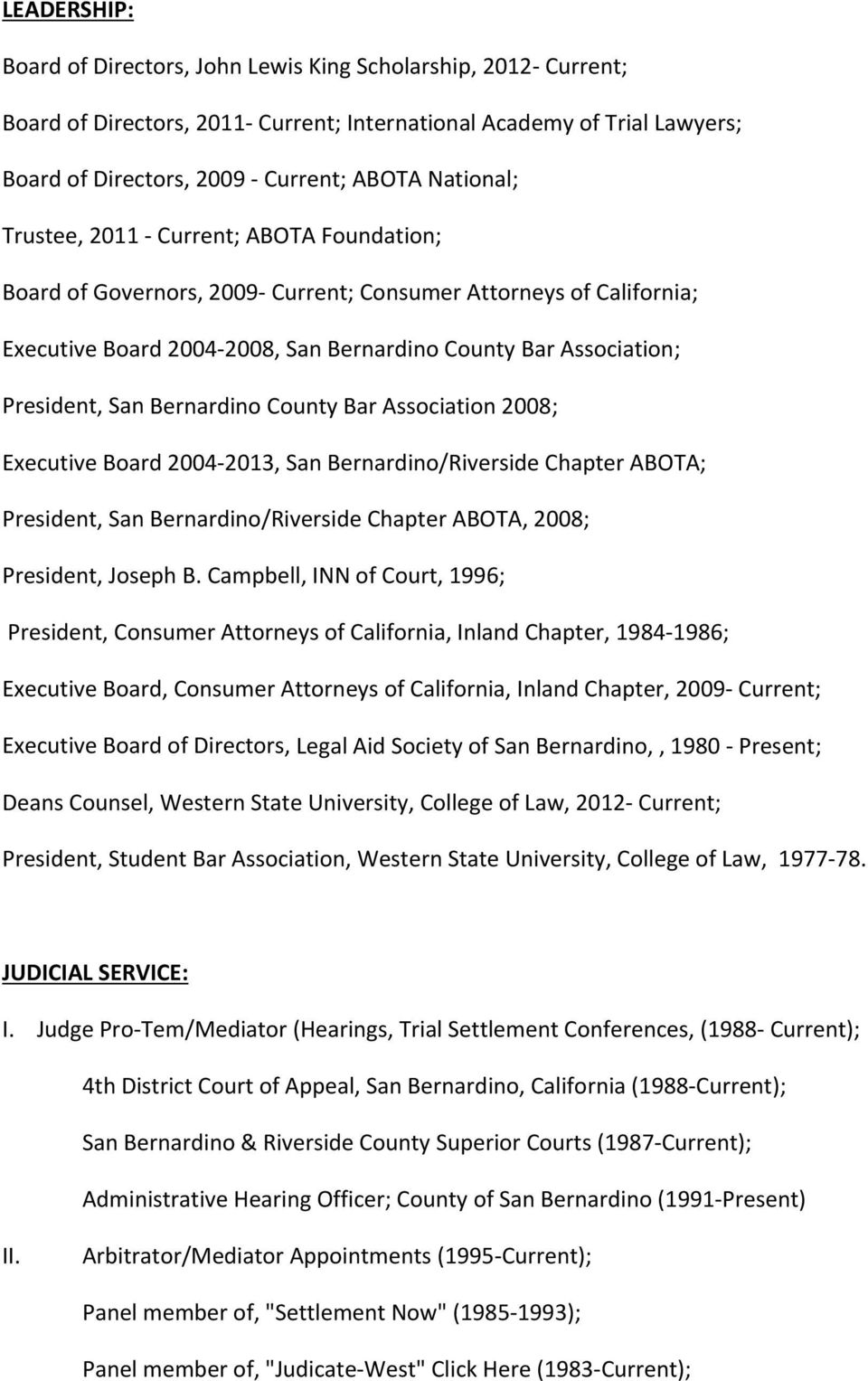 Bernardino County Bar Association 2008; Executive Board 2004 2013, San Bernardino/Riverside Chapter ABOTA; President, San Bernardino/Riverside Chapter ABOTA, 2008; President, Joseph B.