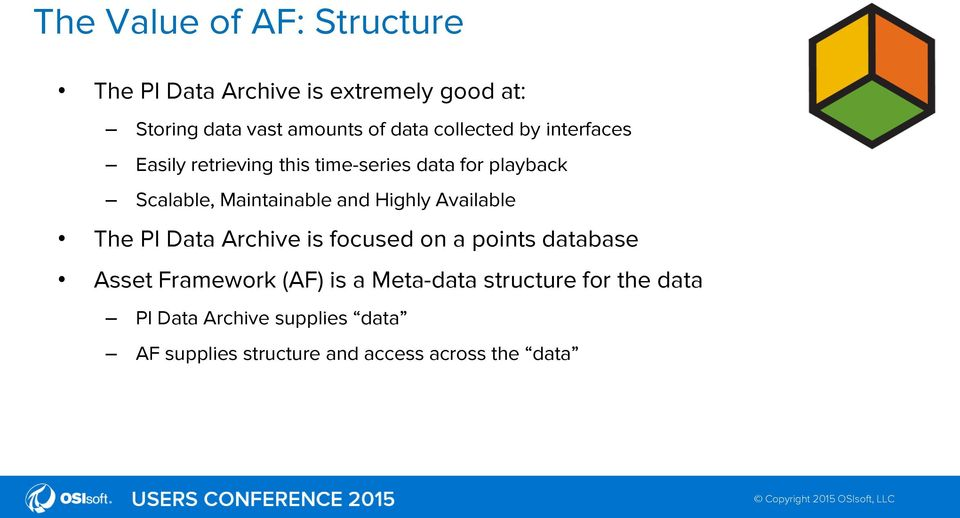 Highly Available The PI Data Archive is focused on a points database Asset Framework (AF) is a