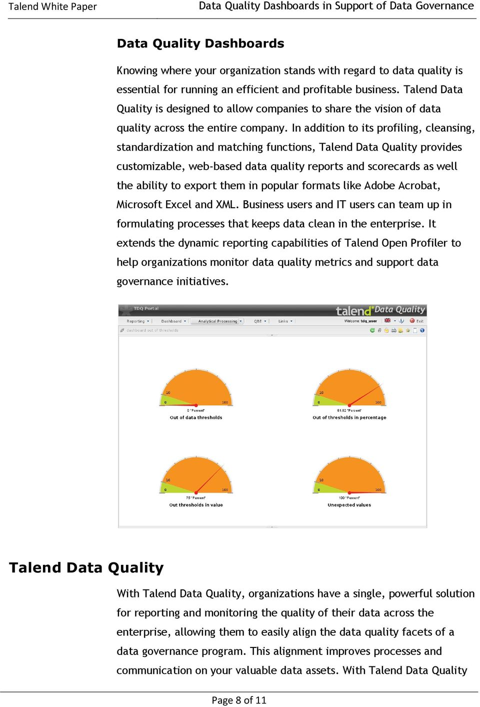 In addition to its profiling, cleansing, standardization and matching functions, Talend Data Quality provides customizable, web-based data quality reports and scorecards as well the ability to export