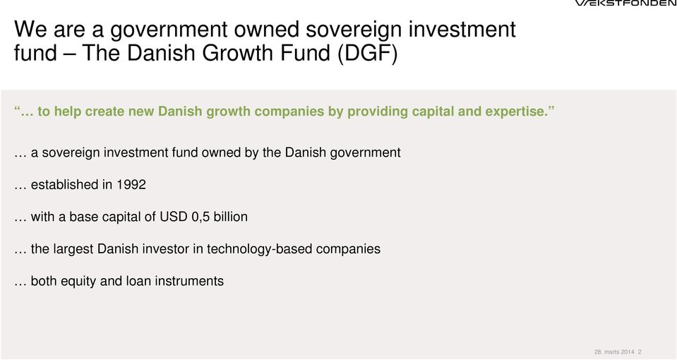 a sovereign investment fund owned by the Danish government established in 1992 with a base