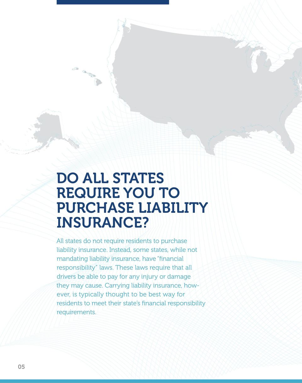 Instead, some states, while not mandating liability insurance, have financial responsibility laws.