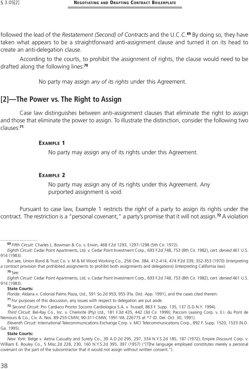[2] The Power vs. The Right to Assign Case law distinguishes between anti-assignment clauses that eliminate the right to assign and those that eliminate the power to assign.