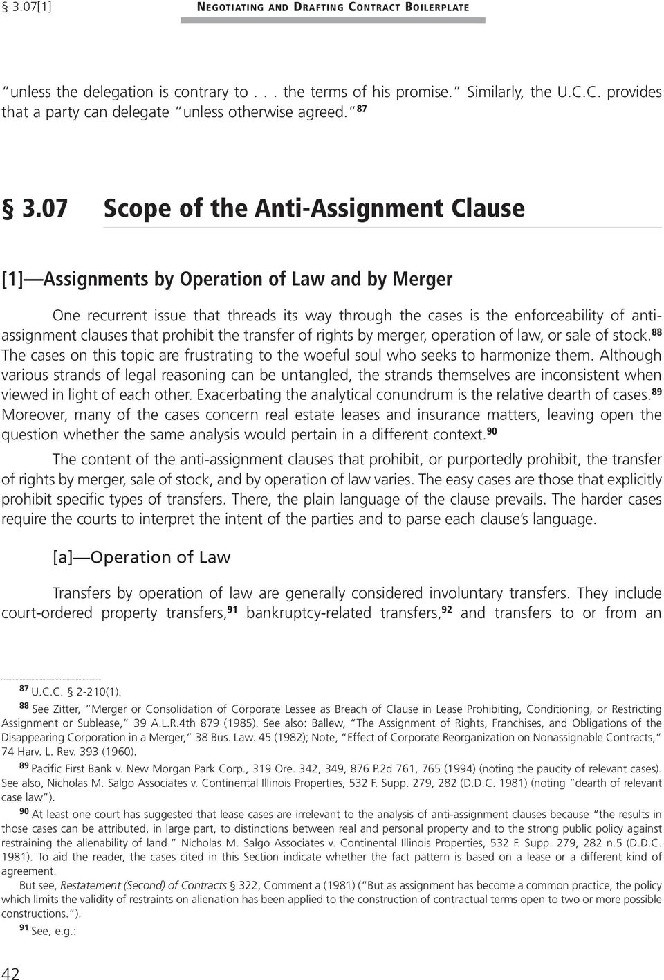clauses that prohibit the transfer of rights by merger, operation of law, or sale of stock. 88 The cases on this topic are frustrating to the woeful soul who seeks to harmonize them.